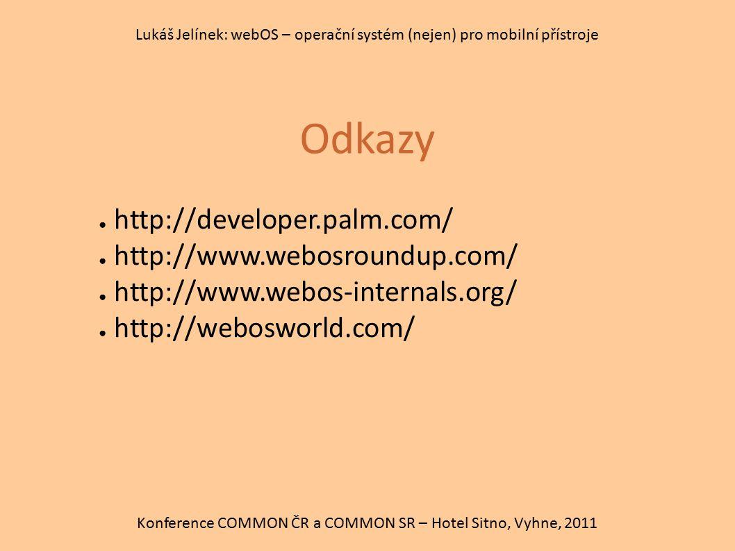 Odkazy Konference COMMON ČR a COMMON SR – Hotel Sitno, Vyhne, 2011 Lukáš Jelínek: webOS – operační systém (nejen) pro mobilní přístroje ● http://devel