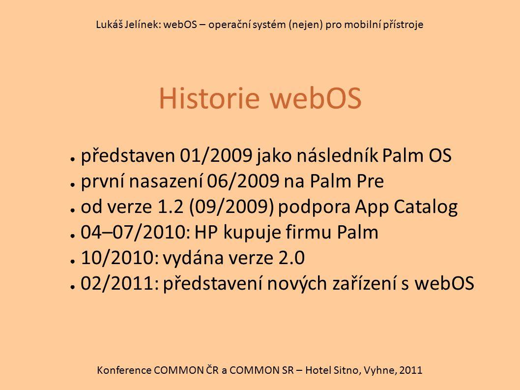 Historie webOS Konference COMMON ČR a COMMON SR – Hotel Sitno, Vyhne, 2011 Lukáš Jelínek: webOS – operační systém (nejen) pro mobilní přístroje ● před