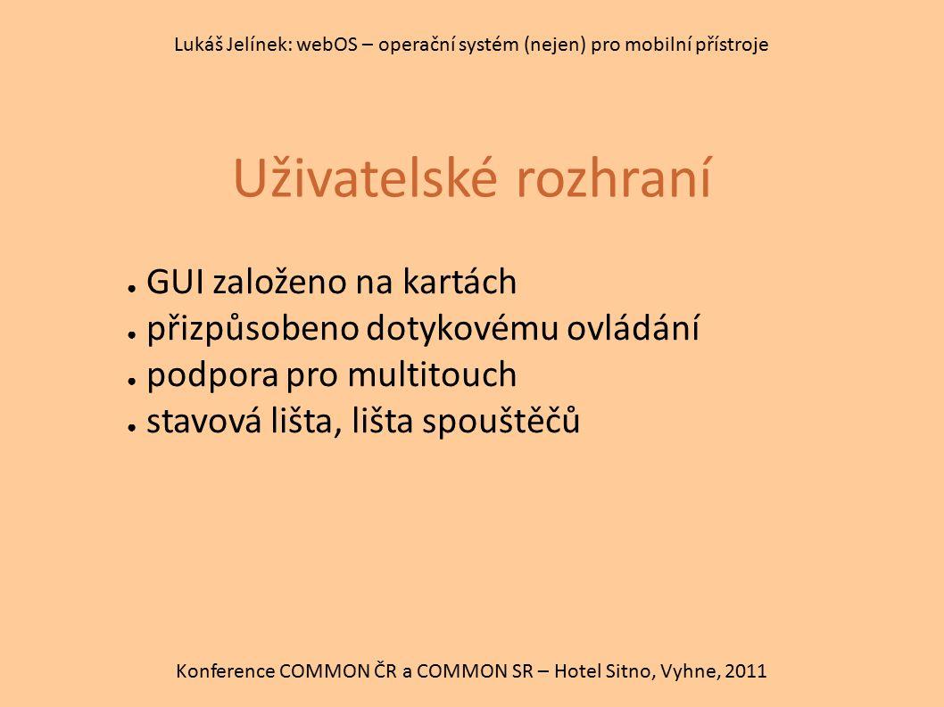 Uživatelské rozhraní Konference COMMON ČR a COMMON SR – Hotel Sitno, Vyhne, 2011 Lukáš Jelínek: webOS – operační systém (nejen) pro mobilní přístroje