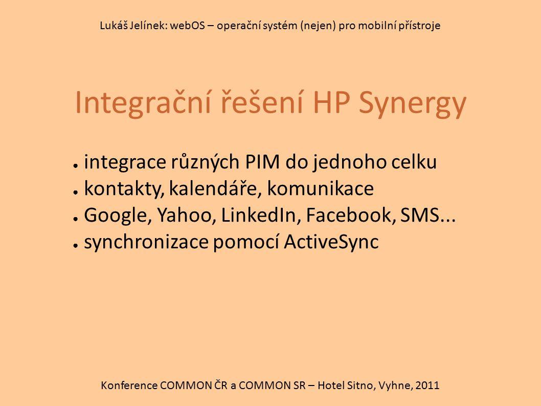 Integrační řešení HP Synergy Konference COMMON ČR a COMMON SR – Hotel Sitno, Vyhne, 2011 Lukáš Jelínek: webOS – operační systém (nejen) pro mobilní př