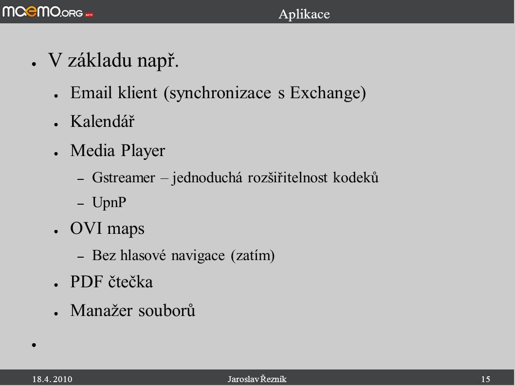 18.4. 2010Jaroslav Řezník15 Aplikace ● V základu např. ● Email klient (synchronizace s Exchange) ● Kalendář ● Media Player – Gstreamer – jednoduchá ro