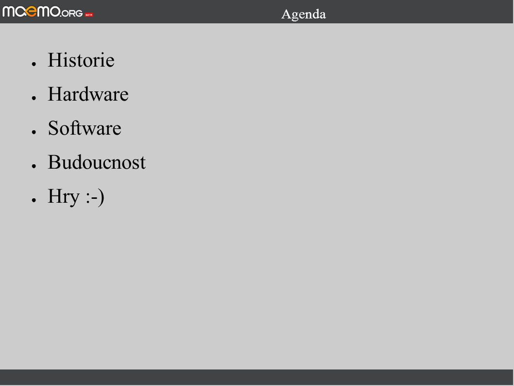 Agenda ● Historie ● Hardware ● Software ● Budoucnost ● Hry :-)