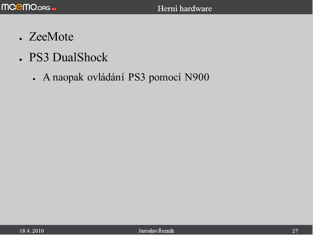 18.4. 2010Jaroslav Řezník27 Herní hardware ● ZeeMote ● PS3 DualShock ● A naopak ovládání PS3 pomocí N900