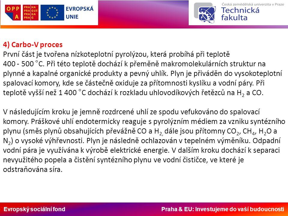 Evropský sociální fond Praha & EU: Investujeme do vaší budoucnosti 4) Carbo-V proces První část je tvořena nízkoteplotní pyrolýzou, která probíhá při teplotě 400 - 500 °C.