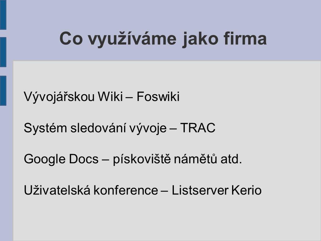 Co využíváme jako firma Vývojářskou Wiki – Foswiki Systém sledování vývoje – TRAC Google Docs – pískoviště námětů atd.