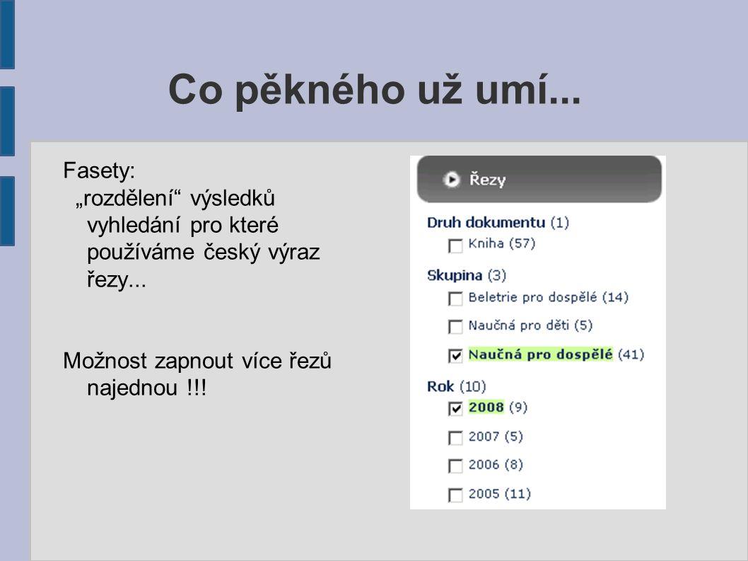 """Co pěkného už umí...Fasety: """"rozdělení výsledků vyhledání pro které používáme český výraz řezy..."""