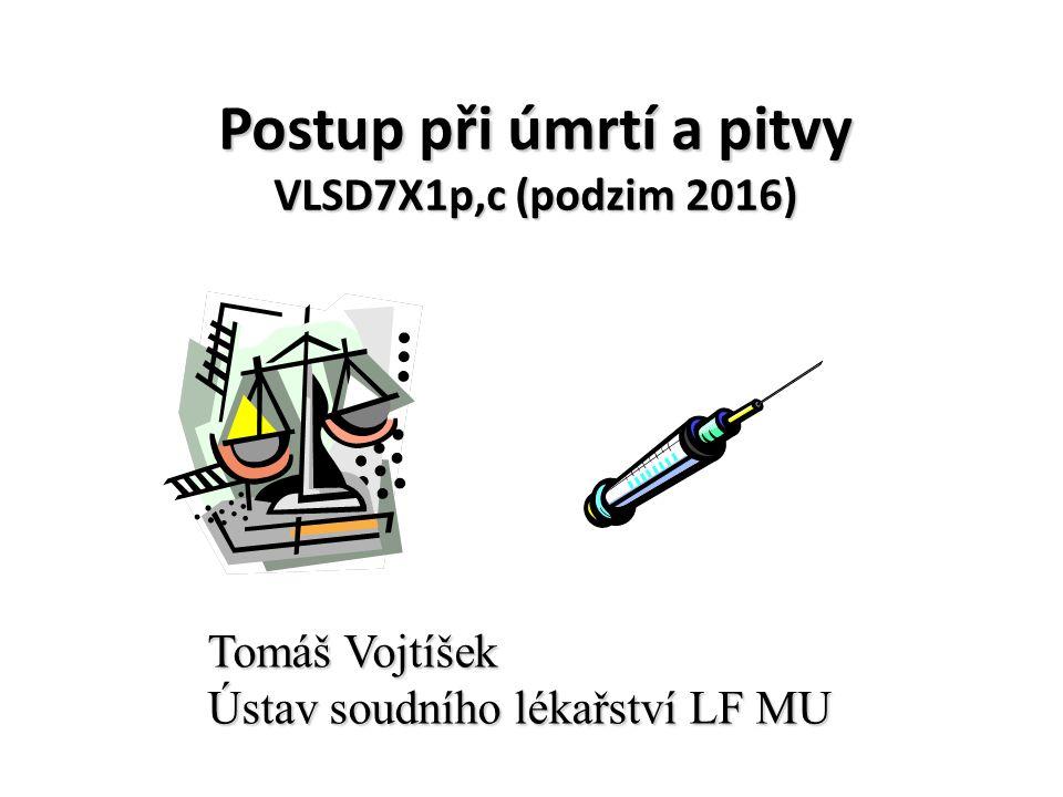 Postup při úmrtí a pitvy VLSD7X1p,c (podzim 2016) Tomáš Vojtíšek Ústav soudního lékařství LF MU