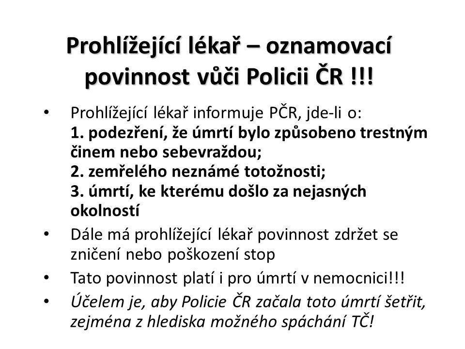 Prohlížející lékař – oznamovací povinnost vůči Policii ČR !!! Prohlížející lékař informuje PČR, jde-li o: 1. podezření, že úmrtí bylo způsobeno trestn