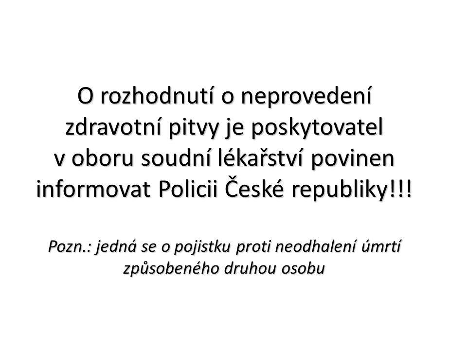 O rozhodnutí o neprovedení zdravotní pitvy je poskytovatel v oboru soudní lékařství povinen informovat Policii České republiky!!! Pozn.: jedná se o po