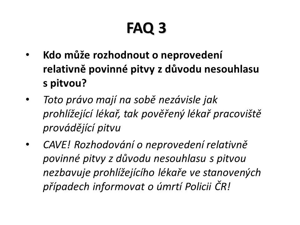 FAQ 3 Kdo může rozhodnout o neprovedení relativně povinné pitvy z důvodu nesouhlasu s pitvou? Toto právo mají na sobě nezávisle jak prohlížející lékař