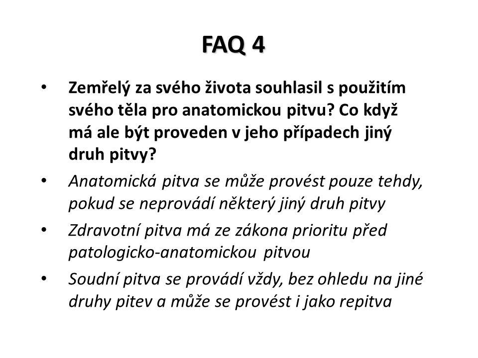 FAQ 4 Zemřelý za svého života souhlasil s použitím svého těla pro anatomickou pitvu? Co když má ale být proveden v jeho případech jiný druh pitvy? Ana