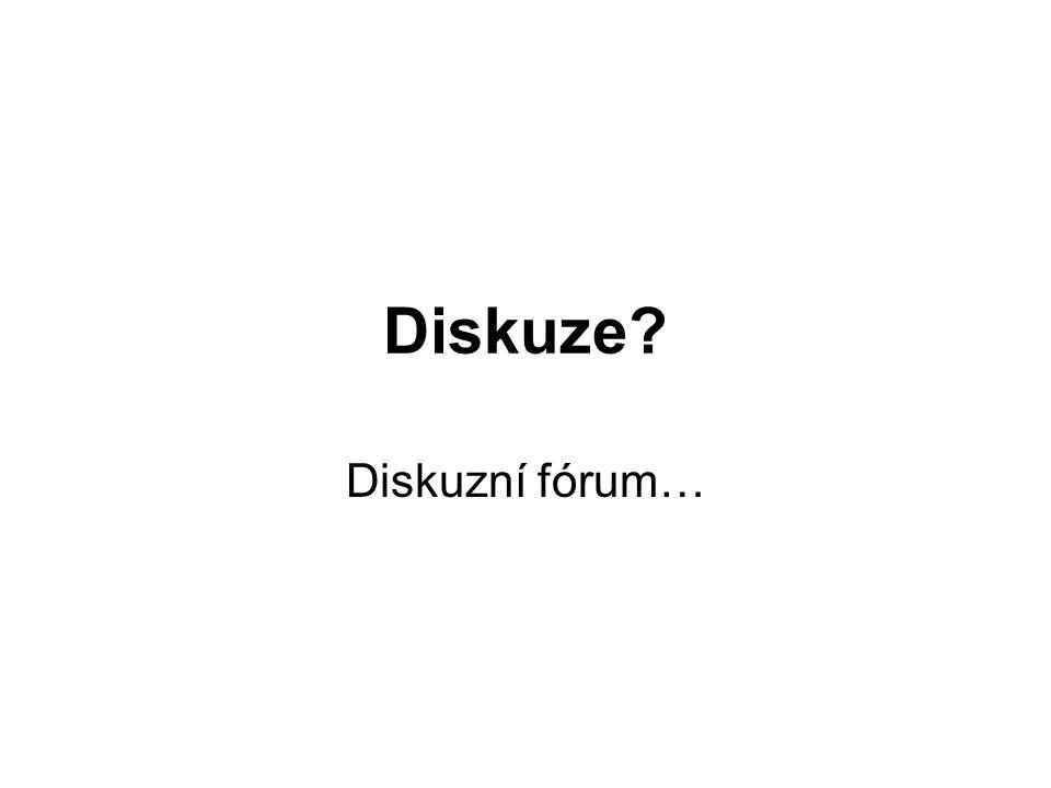 Diskuze? Diskuzní fórum…