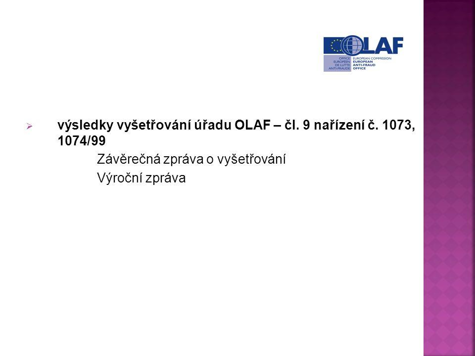  výsledky vyšetřování úřadu OLAF – čl. 9 nařízení č. 1073, 1074/99 Závěrečná zpráva o vyšetřování Výroční zpráva