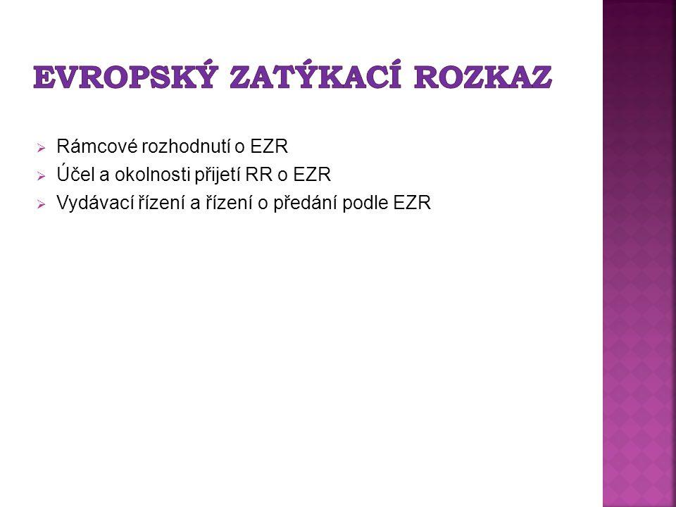  Rámcové rozhodnutí o EZR  Účel a okolnosti přijetí RR o EZR  Vydávací řízení a řízení o předání podle EZR