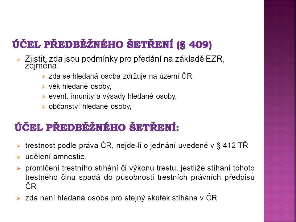  Zjistit, zda jsou podmínky pro předání na základě EZR, zejména:  zda se hledaná osoba zdržuje na území ČR,  věk hledané osoby,  event.