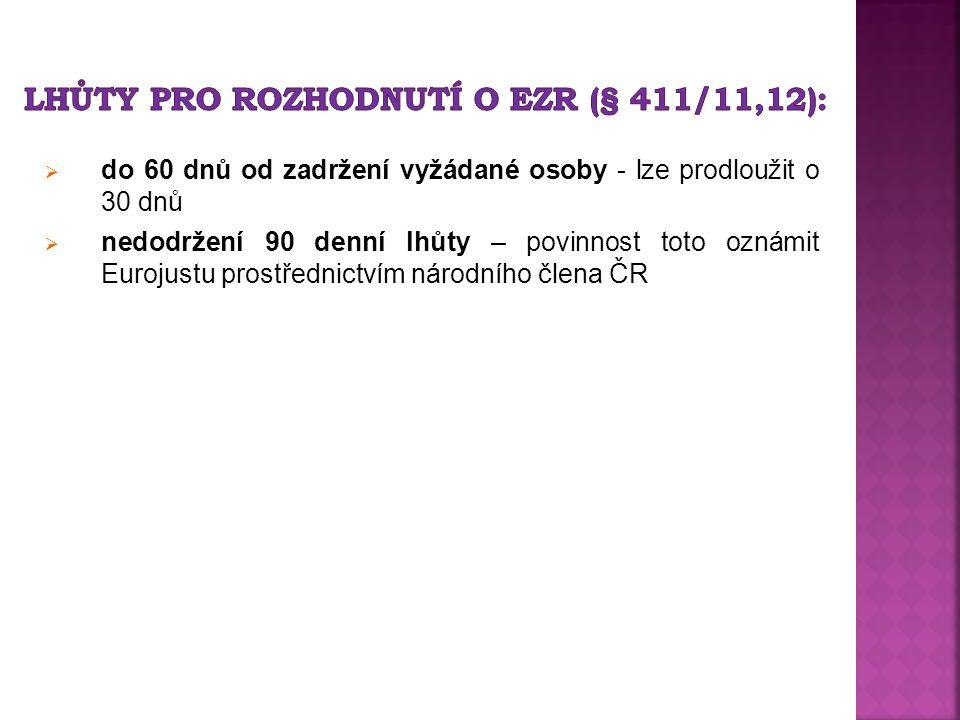  do 60 dnů od zadržení vyžádané osoby - lze prodloužit o 30 dnů  nedodržení 90 denní lhůty – povinnost toto oznámit Eurojustu prostřednictvím národního člena ČR