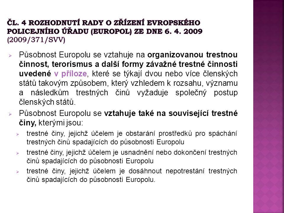  Působnost Europolu se vztahuje na organizovanou trestnou činnost, terorismus a další formy závažné trestné činnosti uvedené v příloze, které se týkají dvou nebo více členských států takovým způsobem, který vzhledem k rozsahu, významu a následkům trestných činů vyžaduje společný postup členských států.