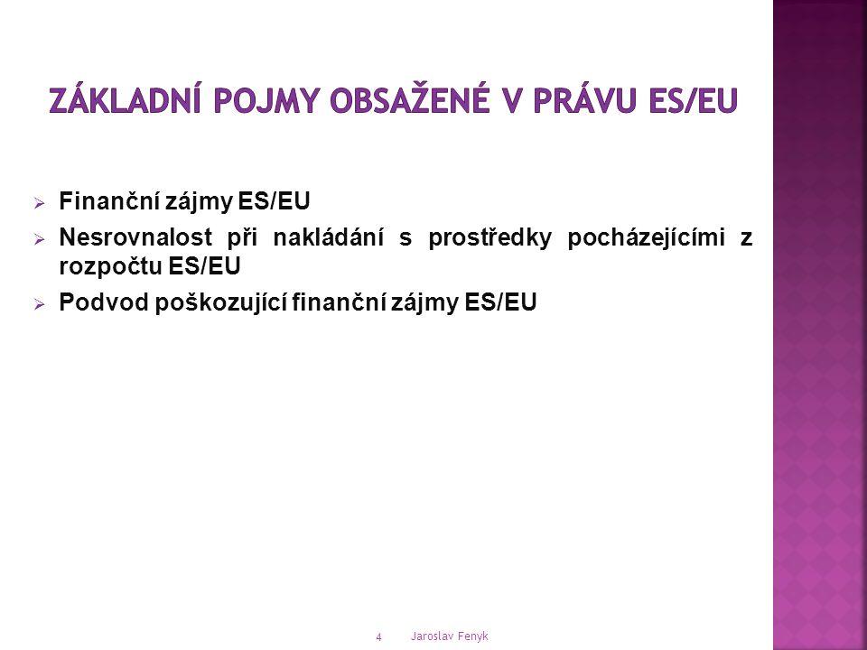 Jaroslav Fenyk 4  Finanční zájmy ES/EU  Nesrovnalost při nakládání s prostředky pocházejícími z rozpočtu ES/EU  Podvod poškozující finanční zájmy ES/EU