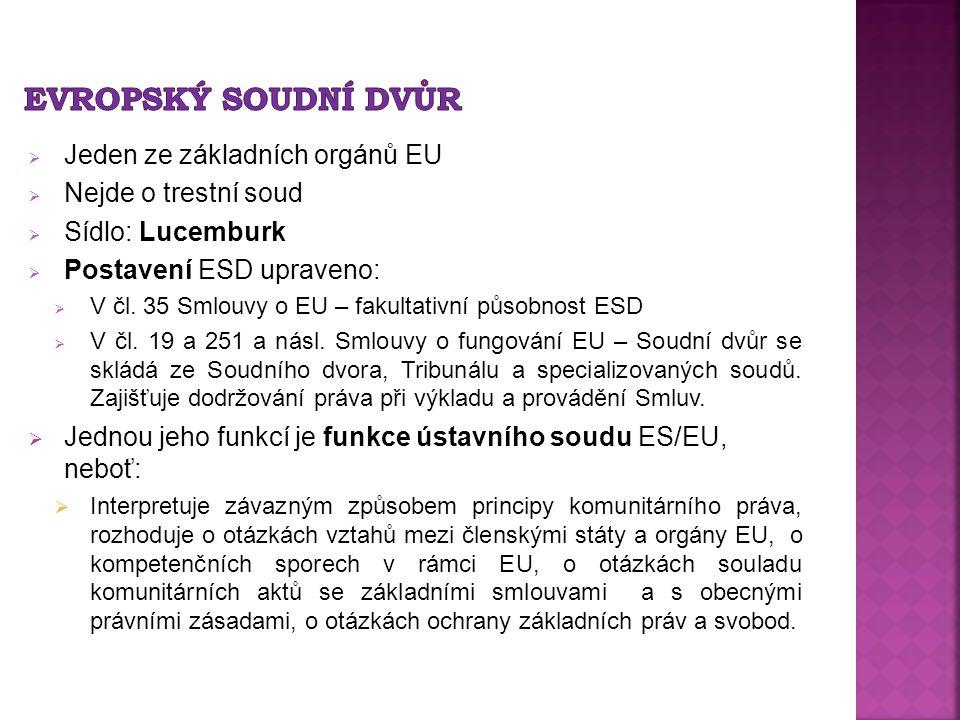  Jeden ze základních orgánů EU  Nejde o trestní soud  Sídlo: Lucemburk  Postavení ESD upraveno:  V čl. 35 Smlouvy o EU – fakultativní působnost E