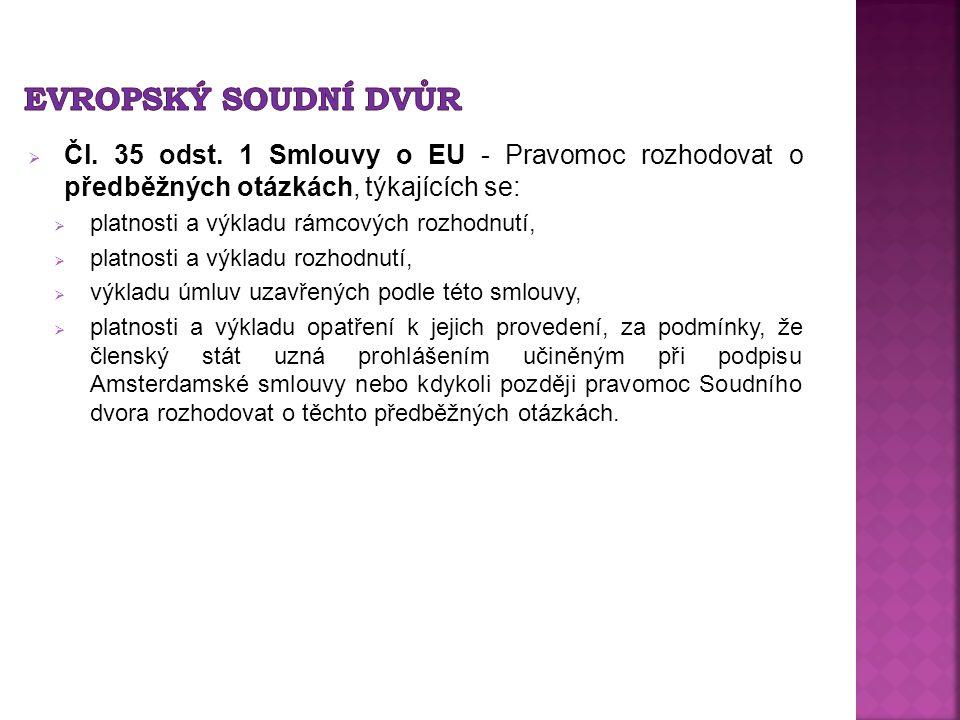  Čl. 35 odst. 1 Smlouvy o EU - Pravomoc rozhodovat o předběžných otázkách, týkajících se:  platnosti a výkladu rámcových rozhodnutí,  platnosti a v