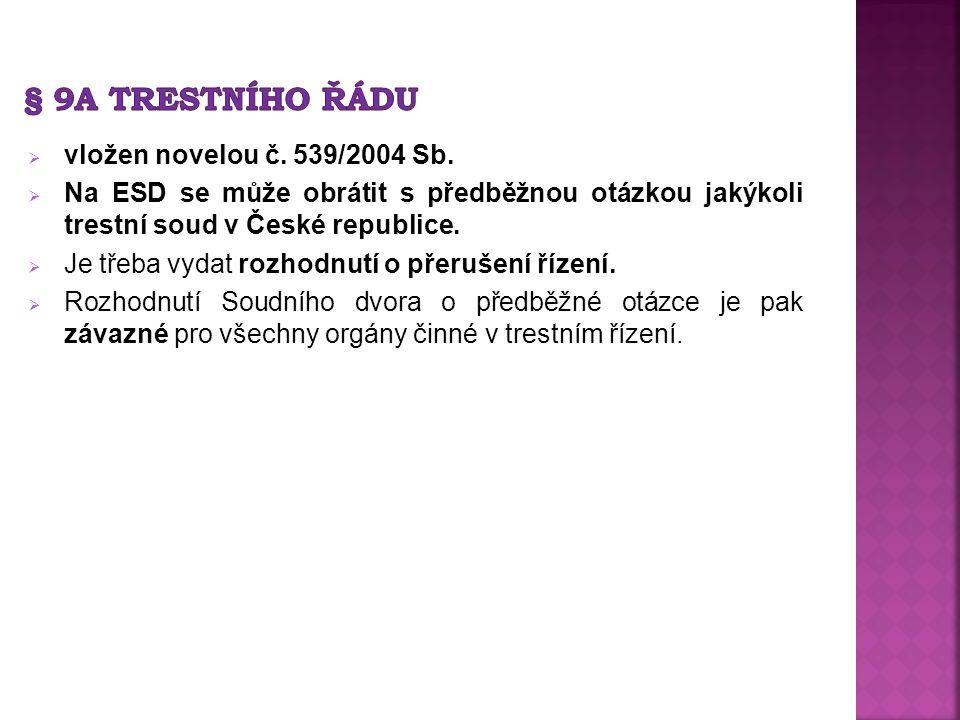  vložen novelou č. 539/2004 Sb.  Na ESD se může obrátit s předběžnou otázkou jakýkoli trestní soud v České republice.  Je třeba vydat rozhodnutí o