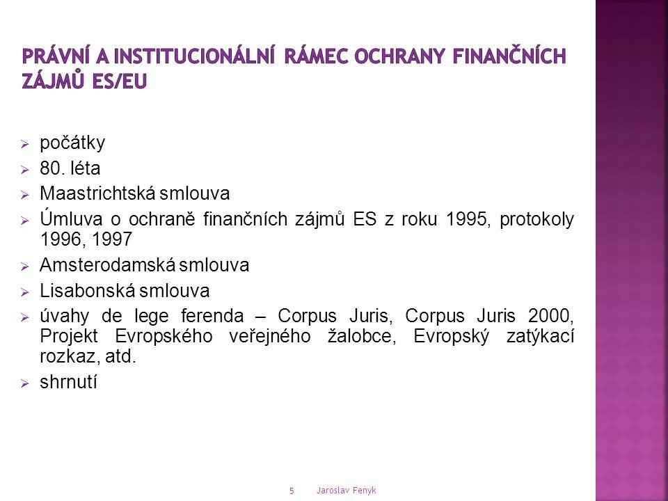 Jaroslav Fenyk 5  počátky  80. léta  Maastrichtská smlouva  Úmluva o ochraně finančních zájmů ES z roku 1995, protokoly 1996, 1997  Amsterodamská
