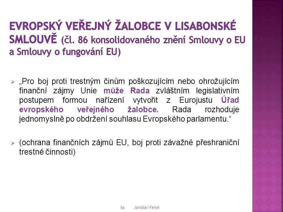 """ """"Pro boj proti trestným činům poškozujícím nebo ohrožujícím finanční zájmy Unie může Rada zvláštním legislativním postupem formou nařízení vytvořit z Eurojustu Úřad evropského veřejného žalobce."""