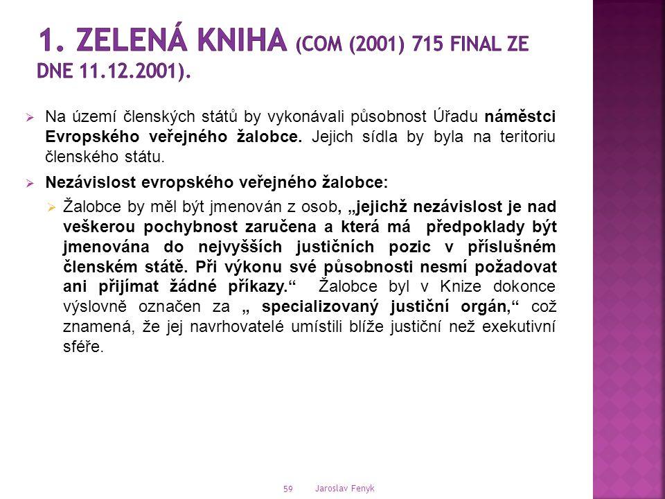  Na území členských států by vykonávali působnost Úřadu náměstci Evropského veřejného žalobce.