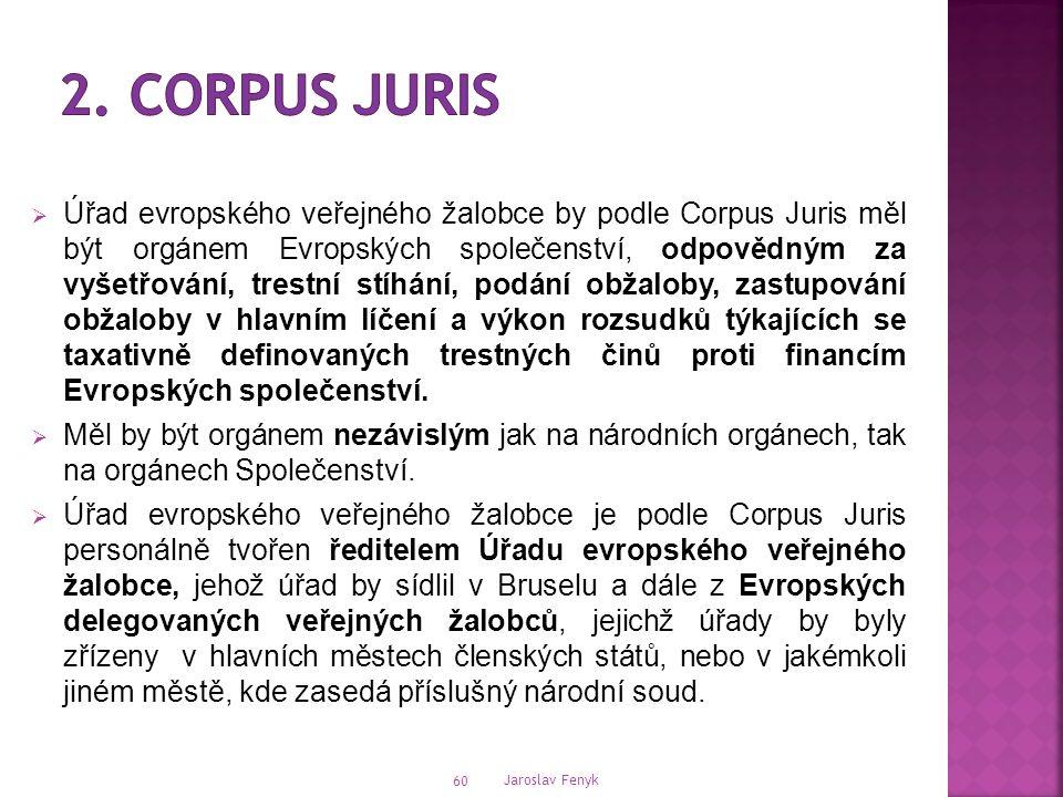  Úřad evropského veřejného žalobce by podle Corpus Juris měl být orgánem Evropských společenství, odpovědným za vyšetřování, trestní stíhání, podání