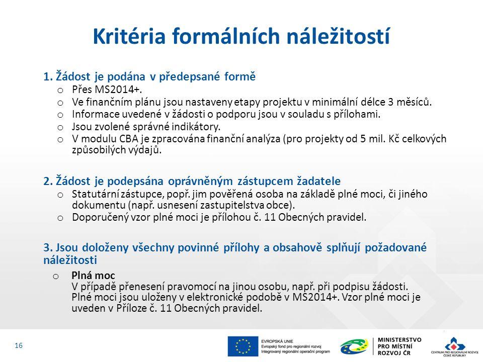 1. Žádost je podána v předepsané formě o Přes MS2014+. o Ve finančním plánu jsou nastaveny etapy projektu v minimální délce 3 měsíců. o Informace uved