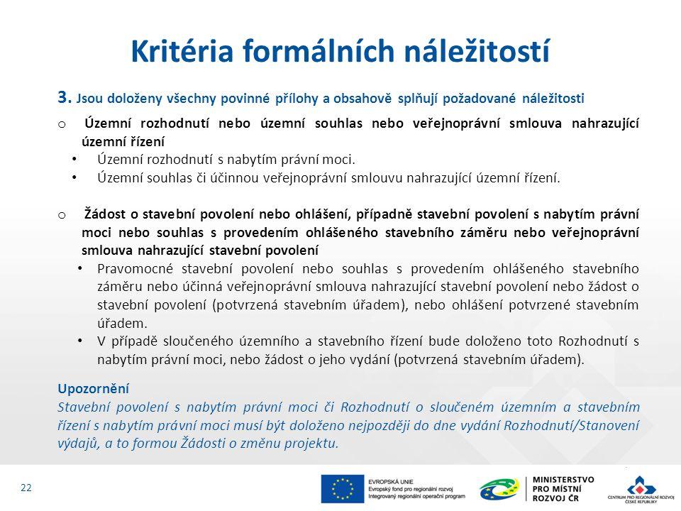 3. Jsou doloženy všechny povinné přílohy a obsahově splňují požadované náležitosti o Územní rozhodnutí nebo územní souhlas nebo veřejnoprávní smlouva
