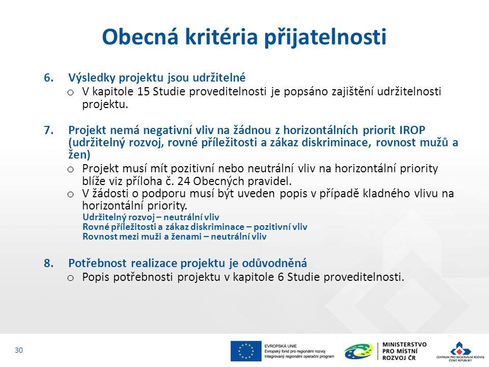 6.Výsledky projektu jsou udržitelné o V kapitole 15 Studie proveditelnosti je popsáno zajištění udržitelnosti projektu. 7.Projekt nemá negativní vliv