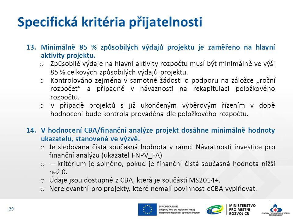 13.Minimálně 85 % způsobilých výdajů projektu je zaměřeno na hlavní aktivity projektu. o Způsobilé výdaje na hlavní aktivity rozpočtu musí být minimál