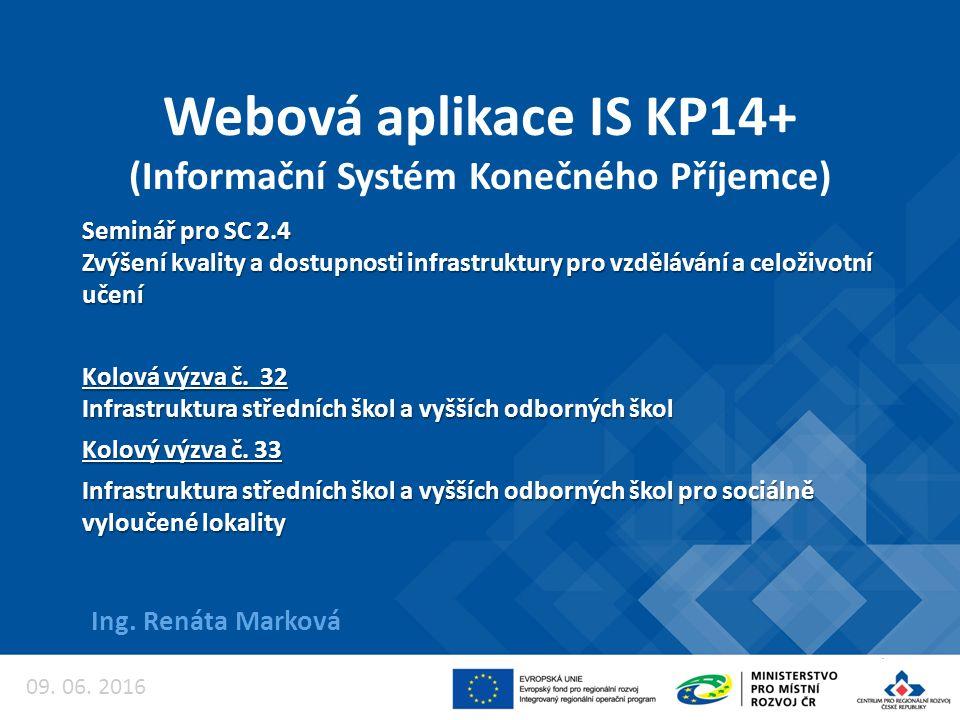 Webová aplikace IS KP14+ (Informační Systém Konečného Příjemce) Ing. Renáta Marková Seminář pro SC 2.4 Zvýšení kvality a dostupnosti infrastruktury pr