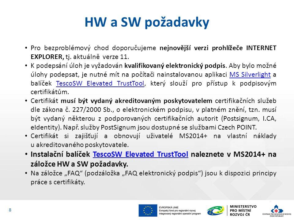 HW a SW požadavky 8 Pro bezproblémový chod doporučujeme nejnovější verzi prohlížeče INTERNET EXPLORER, tj. aktuálně verze 11. K podepsání úloh je vyža