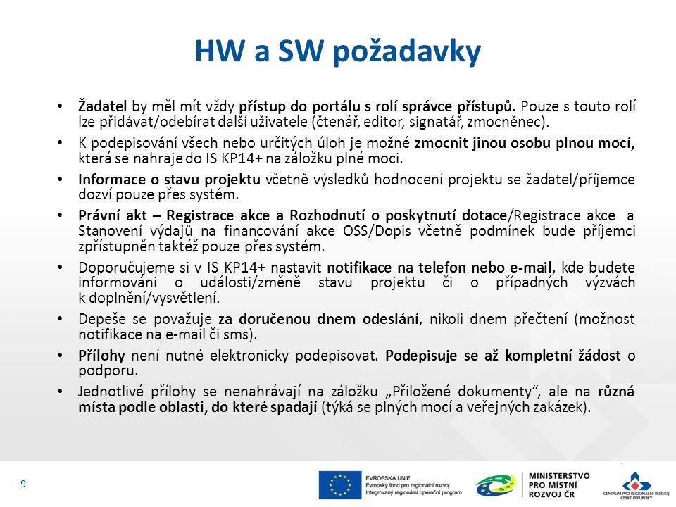 HW a SW požadavky 9 Žadatel by měl mít vždy přístup do portálu s rolí správce přístupů. Pouze s touto rolí lze přidávat/odebírat další uživatele (čten