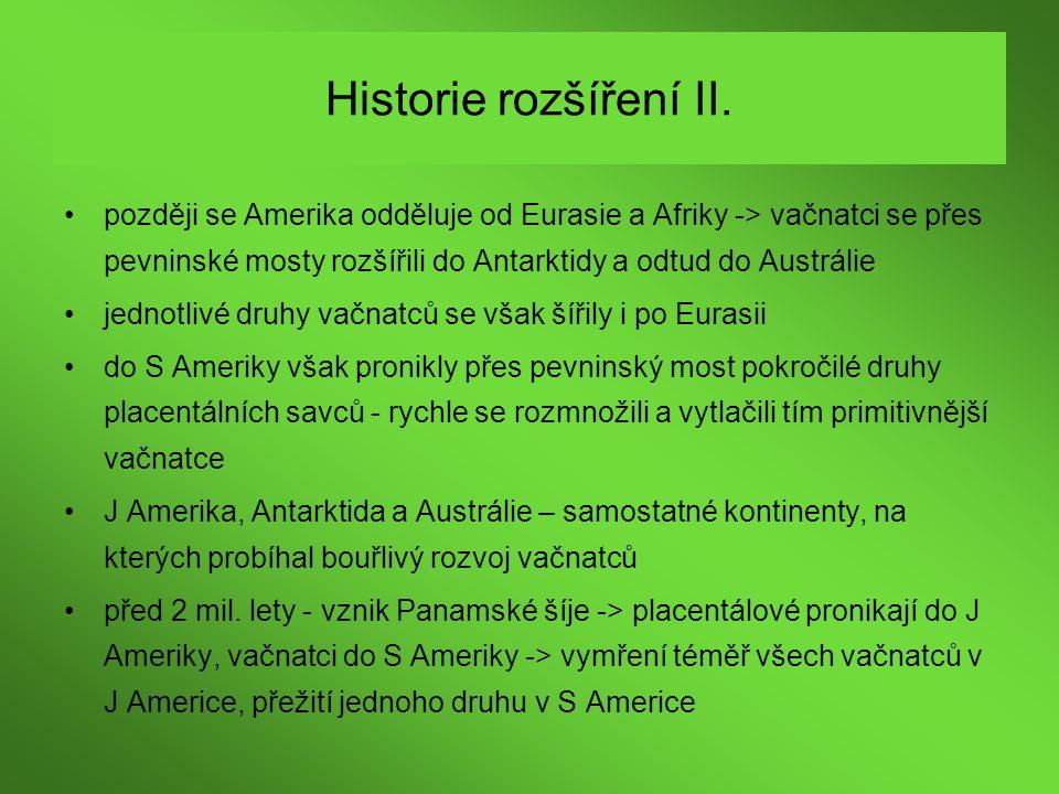 Historie rozšíření II. později se Amerika odděluje od Eurasie a Afriky -> vačnatci se přes pevninské mosty rozšířili do Antarktidy a odtud do Austráli