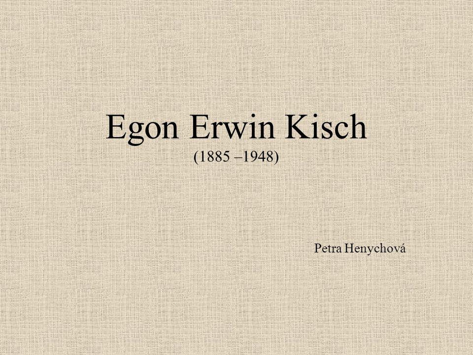 Egon Erwin Kisch (1885 –1948) Petra Henychová