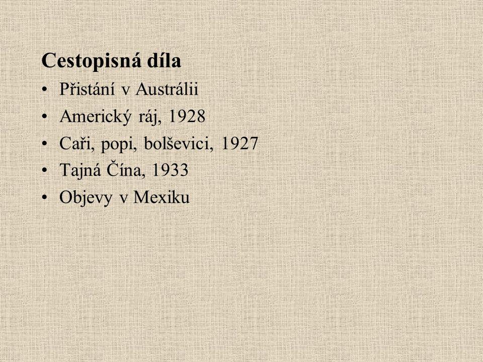 Cestopisná díla Přistání v Austrálii Americký ráj, 1928 Caři, popi, bolševici, 1927 Tajná Čína, 1933 Objevy v Mexiku