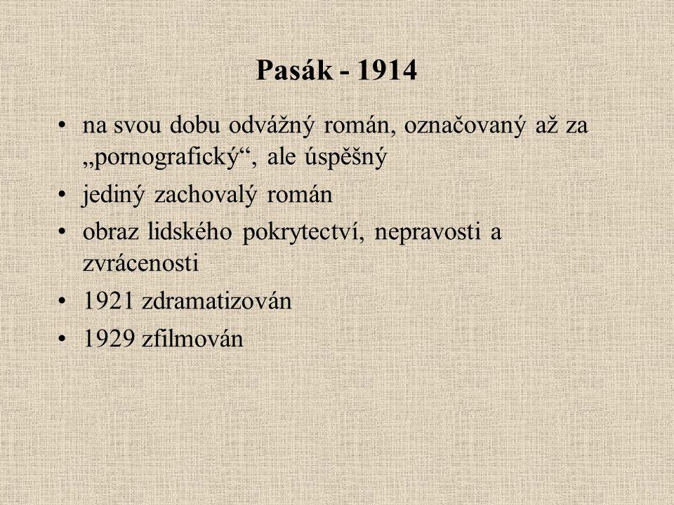 """Pasák - 1914 na svou dobu odvážný román, označovaný až za """"pornografický , ale úspěšný jediný zachovalý román obraz lidského pokrytectví, nepravosti a zvrácenosti 1921 zdramatizován 1929 zfilmován"""