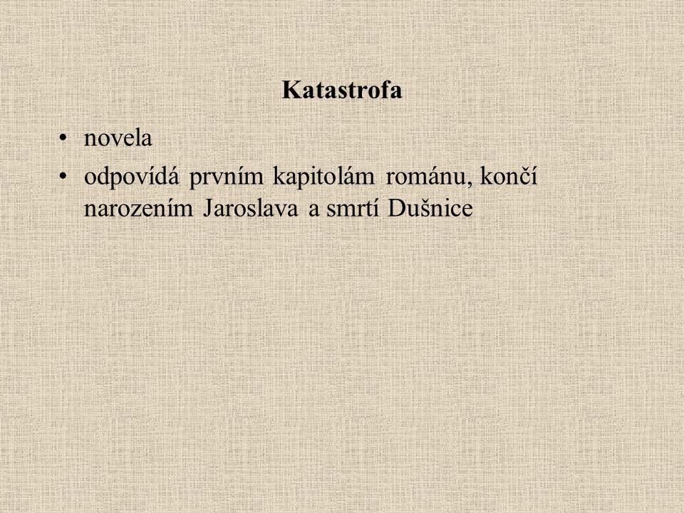 Katastrofa novela odpovídá prvním kapitolám románu, končí narozením Jaroslava a smrtí Dušnice