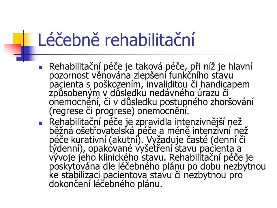 Léčebně rehabilitační Rehabilitační péče je taková péče, při níž je hlavní pozornost věnována zlepšení funkčního stavu pacienta s poškozením, invaliditou či handicapem způsobeným v důsledku nedávného úrazu či onemocnění, či v důsledku postupného zhoršování (regrese či progrese) onemocnění.