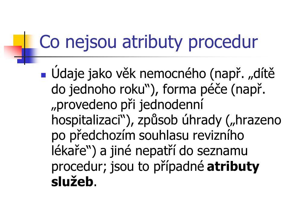 Co nejsou atributy procedur Údaje jako věk nemocného (např.