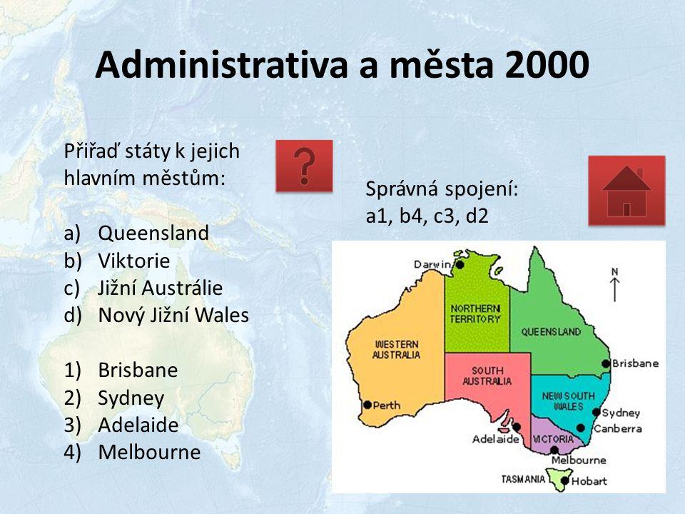 Administrativa a města 2000 Přiřaď státy k jejich hlavním městům: a)Queensland b)Viktorie c)Jižní Austrálie d)Nový Jižní Wales 1)Brisbane 2)Sydney 3)Adelaide 4)Melbourne Správná spojení: a1, b4, c3, d2
