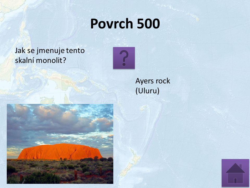 Povrch 500 Jak se jmenuje tento skalní monolit? Ayers rock (Uluru)