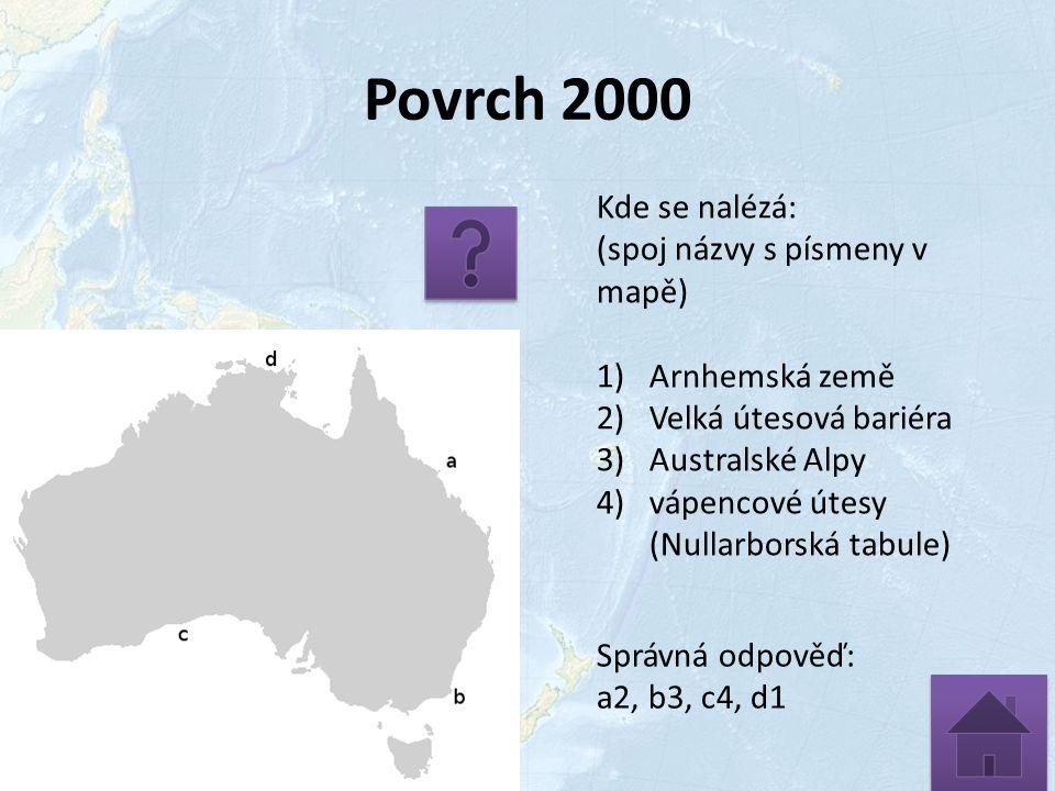 Povrch 2000 Kde se nalézá: (spoj názvy s písmeny v mapě) 1)Arnhemská země 2)Velká útesová bariéra 3)Australské Alpy 4)vápencové útesy (Nullarborská tabule) Správná odpověď: a2, b3, c4, d1