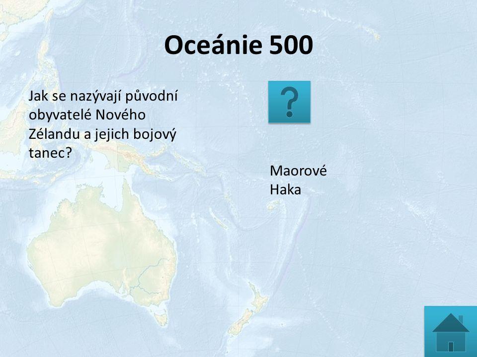 Oceánie 500 Jak se nazývají původní obyvatelé Nového Zélandu a jejich bojový tanec? Maorové Haka