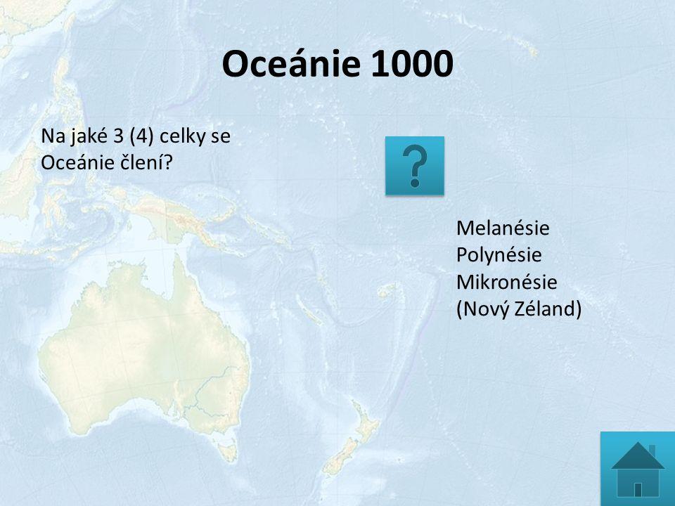 Oceánie 1000 Na jaké 3 (4) celky se Oceánie člení? Melanésie Polynésie Mikronésie (Nový Zéland)