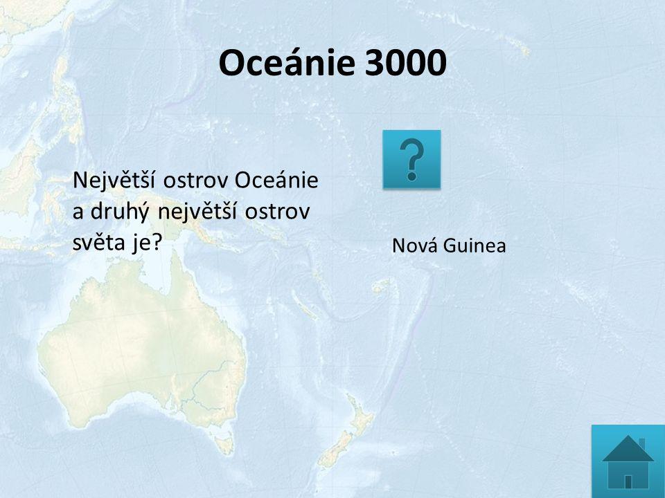 Oceánie 3000 Nová Guinea Největší ostrov Oceánie a druhý největší ostrov světa je?