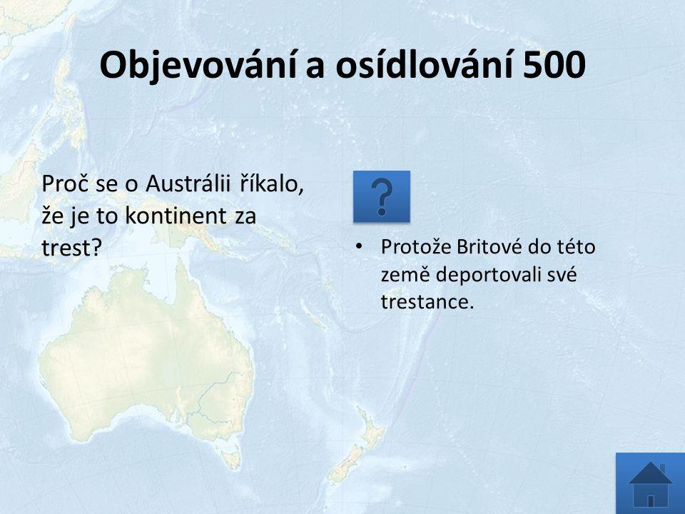 Objevování a osídlování 500 Proč se o Austrálii říkalo, že je to kontinent za trest.